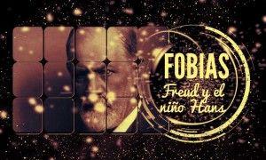 Fobias, un niño llamado Hans y Freud
